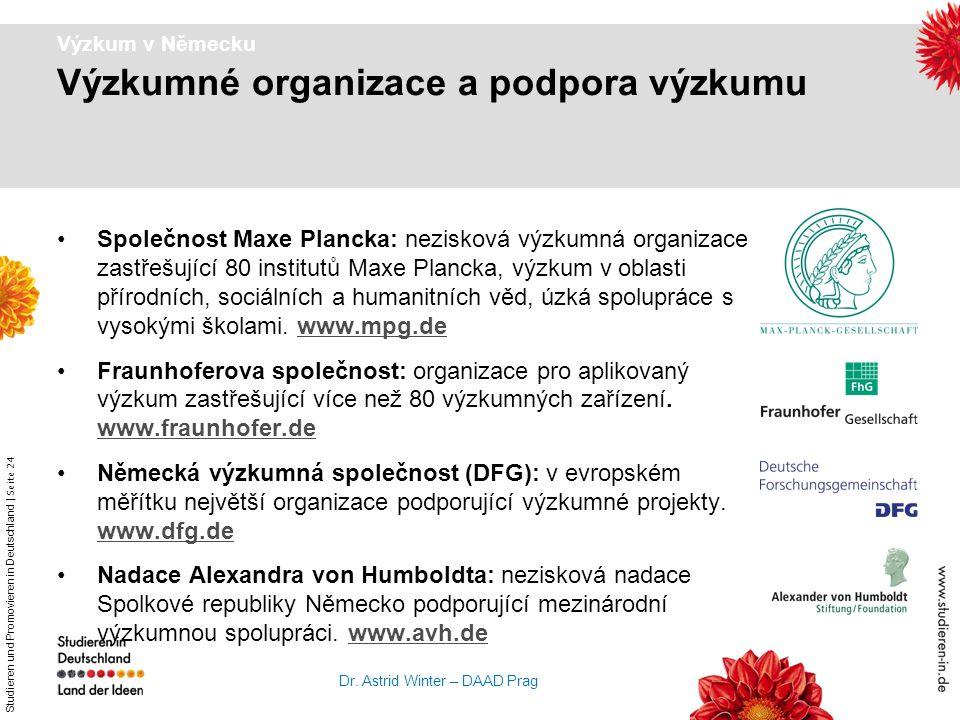 Studieren und Promovieren in Deutschland   Seite 24 Dr. Astrid Winter – DAAD Prag Výzkum v Německu Výzkumné organizace a podpora výzkumu Společnost Ma