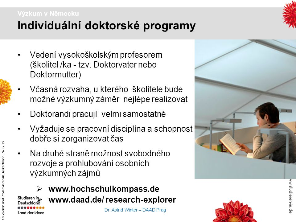 Studieren und Promovieren in Deutschland   Seite 25 Dr. Astrid Winter – DAAD Prag Vedení vysokoškolským profesorem (školitel /ka - tzv. Doktorvater ne