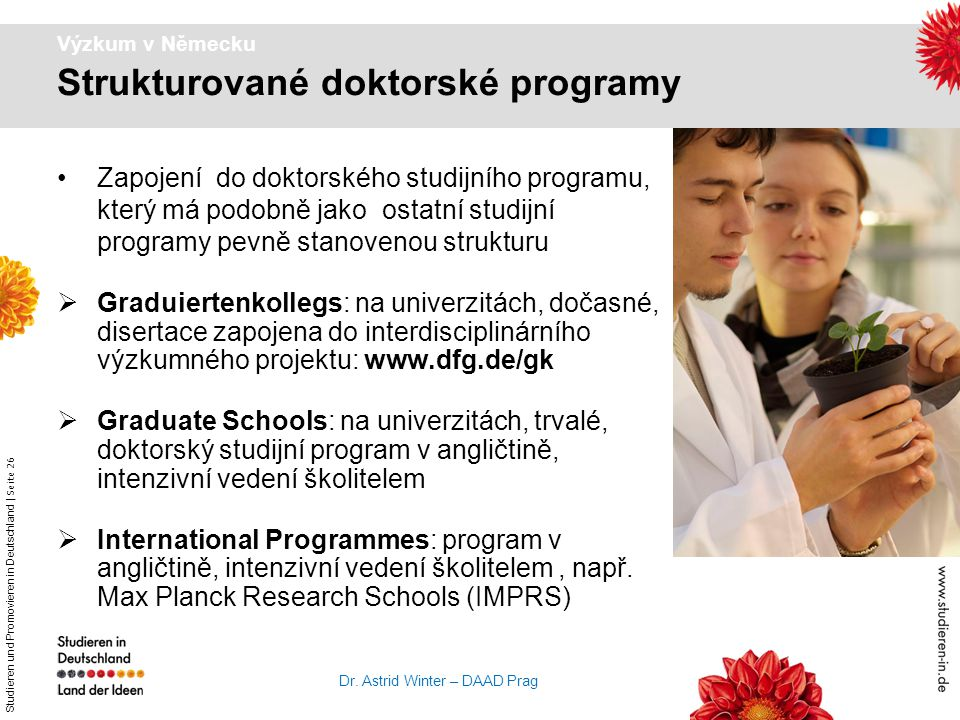 Studieren und Promovieren in Deutschland   Seite 26 Dr. Astrid Winter – DAAD Prag Výzkum v Německu Zapojení do doktorského studijního programu, který