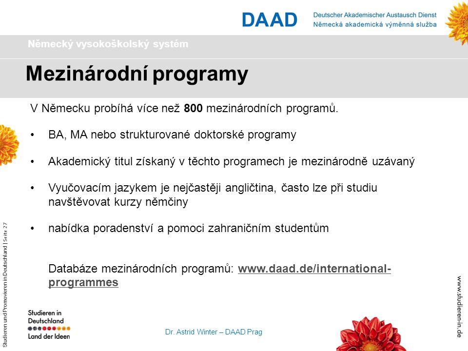 Studieren und Promovieren in Deutschland   Seite 27 Dr. Astrid Winter – DAAD Prag V Německu probíhá více než 800 mezinárodních programů. BA, MA nebo s