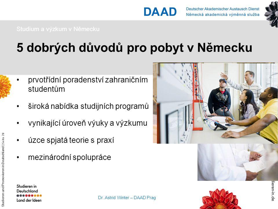 Studieren und Promovieren in Deutschland   Seite 28 Dr. Astrid Winter – DAAD Prag 5 dobrých důvodů pro pobyt v Německu Studium a výzkum v Německu prvo