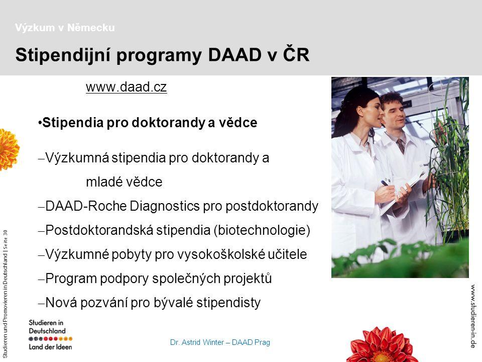 Studieren und Promovieren in Deutschland   Seite 30 Dr. Astrid Winter – DAAD Prag www.daad.cz Stipendia pro doktorandy a vědce  Výzkumná stipendia pr