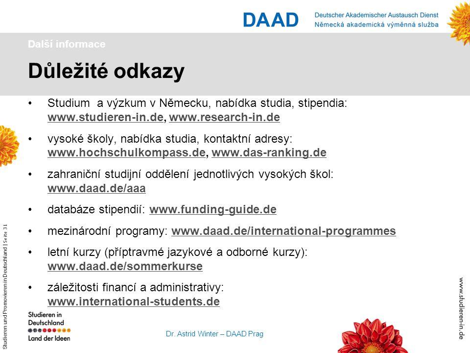 Studieren und Promovieren in Deutschland   Seite 31 Dr. Astrid Winter – DAAD Prag Důležité odkazy Další informace Studium a výzkum v Německu, nabídka