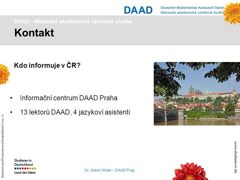 Studieren und Promovieren in Deutschland   Seite 32 Dr. Astrid Winter – DAAD Prag Kontakt Informační centrum DAAD Praha 13 lektorů DAAD, 4 jazykoví as