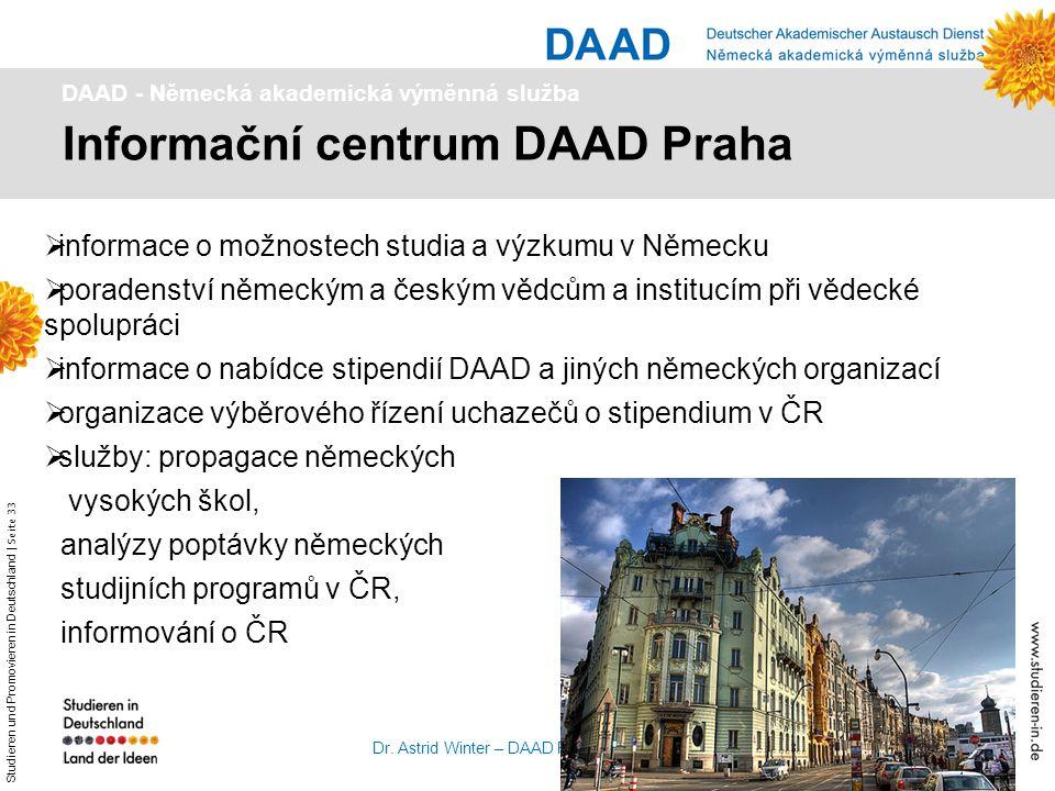 Studieren und Promovieren in Deutschland   Seite 33 Dr. Astrid Winter – DAAD Prag Informační centrum DAAD Praha DAAD - Německá akademická výměnná služ