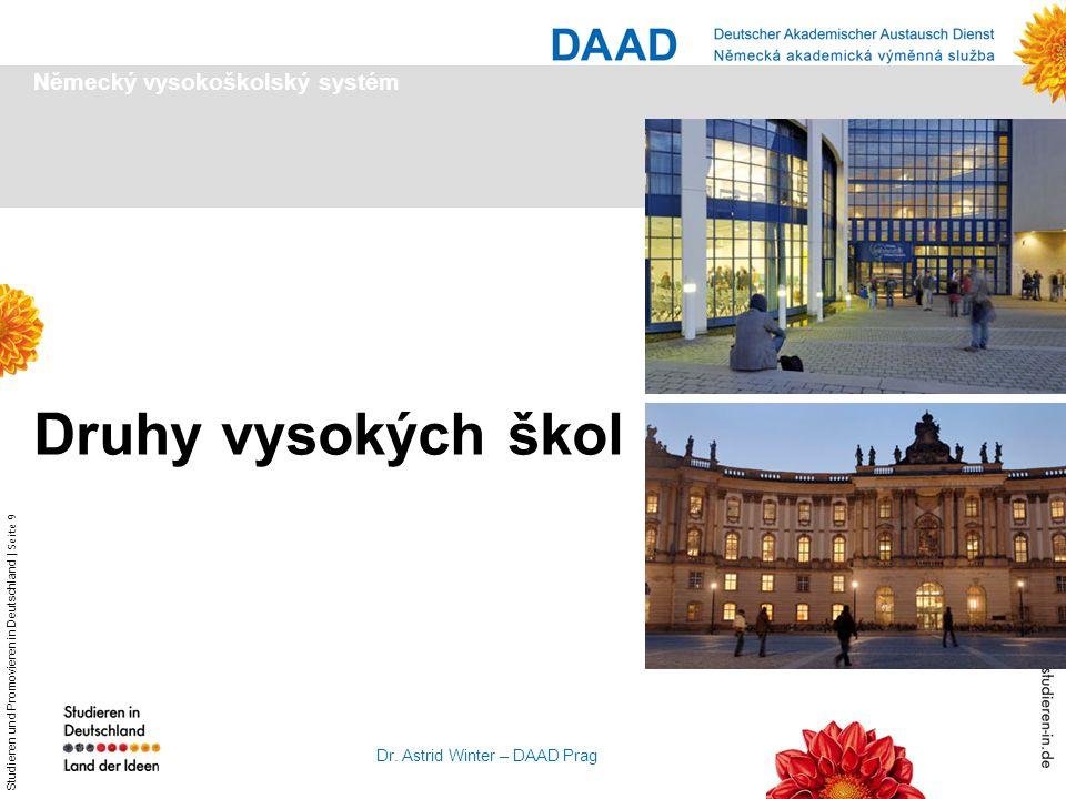 Studieren und Promovieren in Deutschland   Seite 9 Dr. Astrid Winter – DAAD Prag Druhy vysokých škol Německý vysokoškolský systém