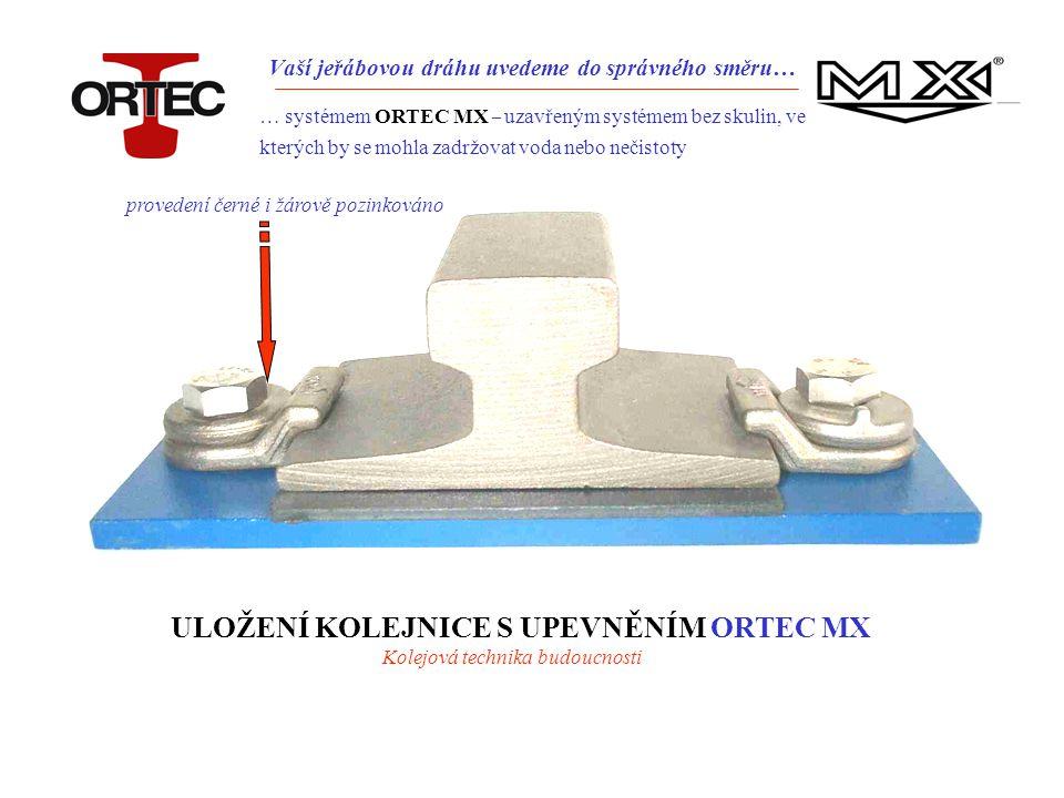 Vaší jeřábovou dráhu uvedeme do správného směru… … systémem ORTEC MX – uzavřeným systémem bez skulin, ve kterých by se mohla zadržovat voda nebo nečistoty ULOŽENÍ KOLEJNICE S UPEVNĚNÍM ORTEC MX Kolejová technika budoucnosti provedení černé i žárově pozinkováno