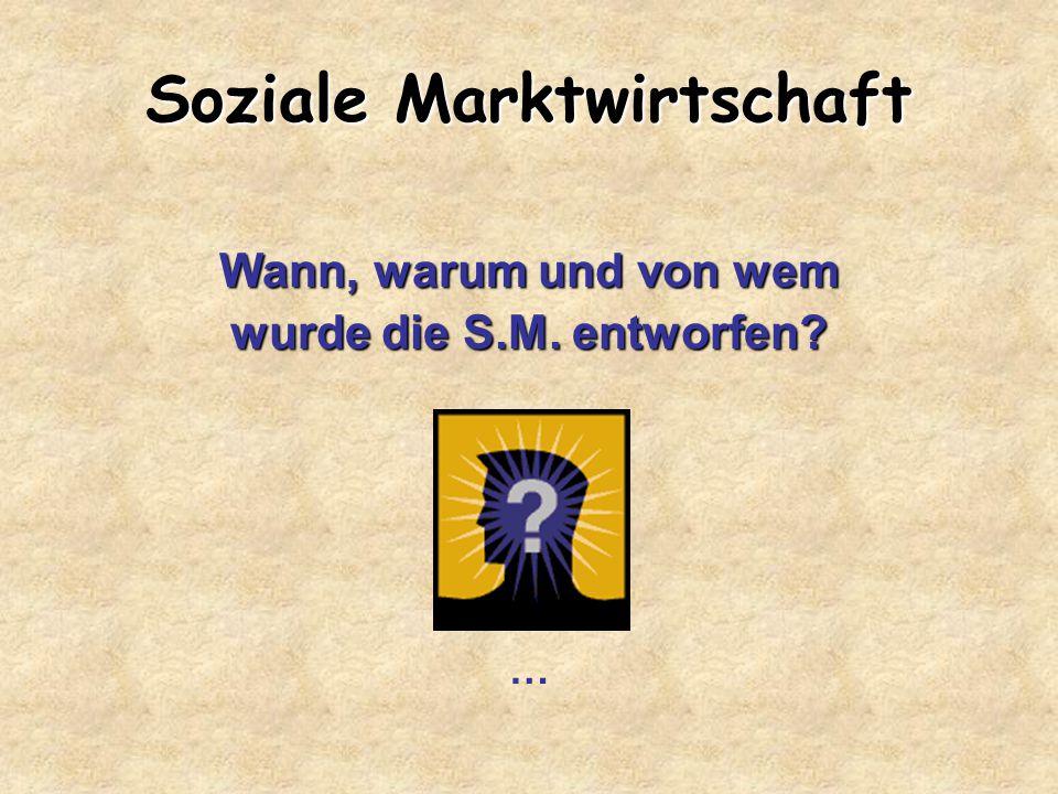 Soziale Marktwirtschaft Wann, warum und von wem wurde die S.M. entworfen? …
