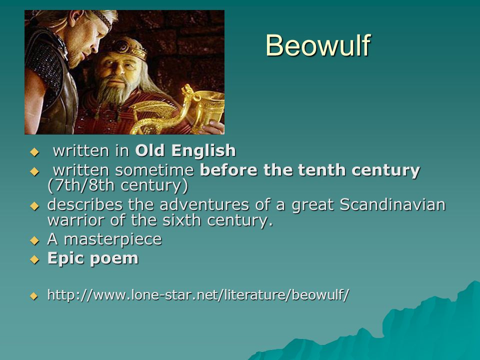 Beowulf Beowulf  written in Old English  written sometime before the tenth century (7th/8th century)  describes the adventures of a great Scandinav