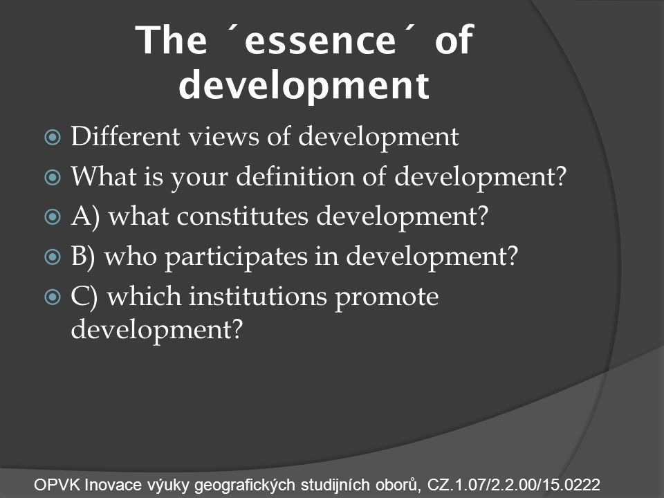 The ´essence´ of development  Different views of development  What is your definition of development.