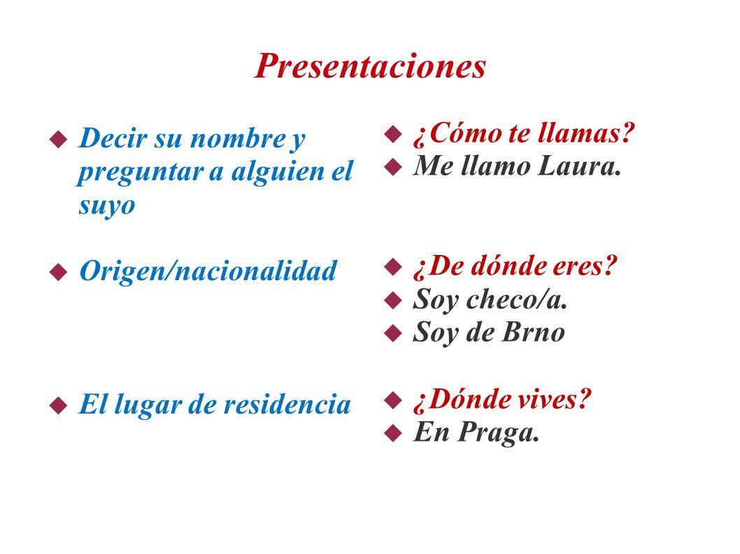 Presentaciones  Decir su nombre y preguntar a alguien el suyo  Origen/nacionalidad  El lugar de residencia  ¿Cómo te llamas.