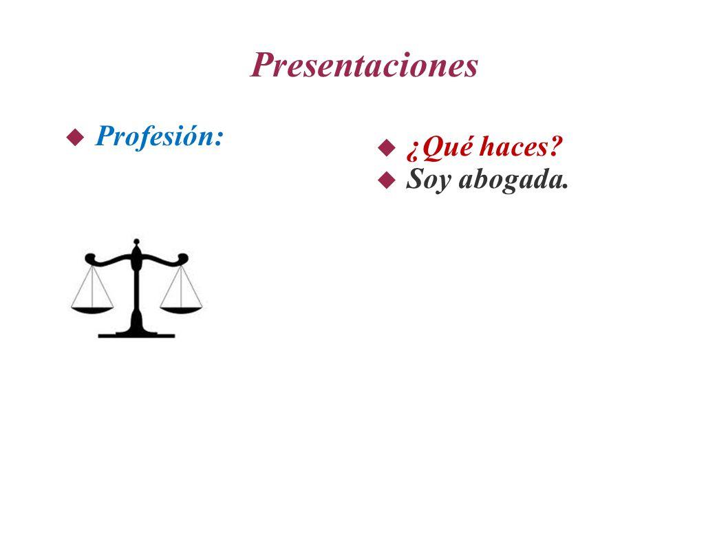 Presentaciones  Profesión:  ¿Qué haces?  Soy abogada.