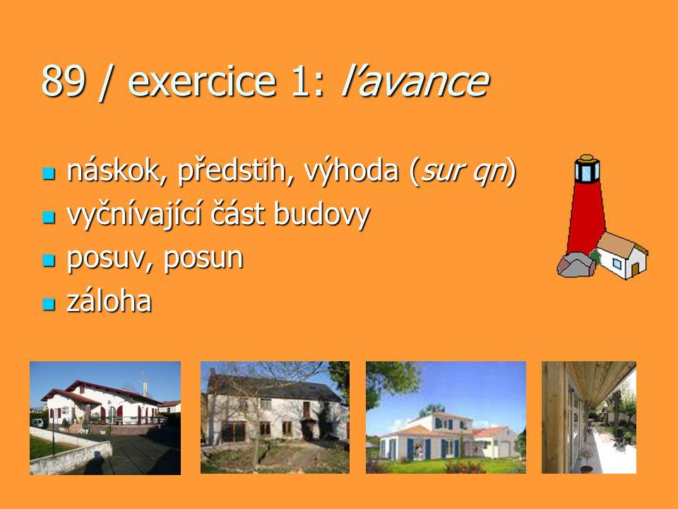 89 / exercice 1: l'avance náskok, předstih, výhoda (sur qn) náskok, předstih, výhoda (sur qn) vyčnívající část budovy vyčnívající část budovy posuv, p