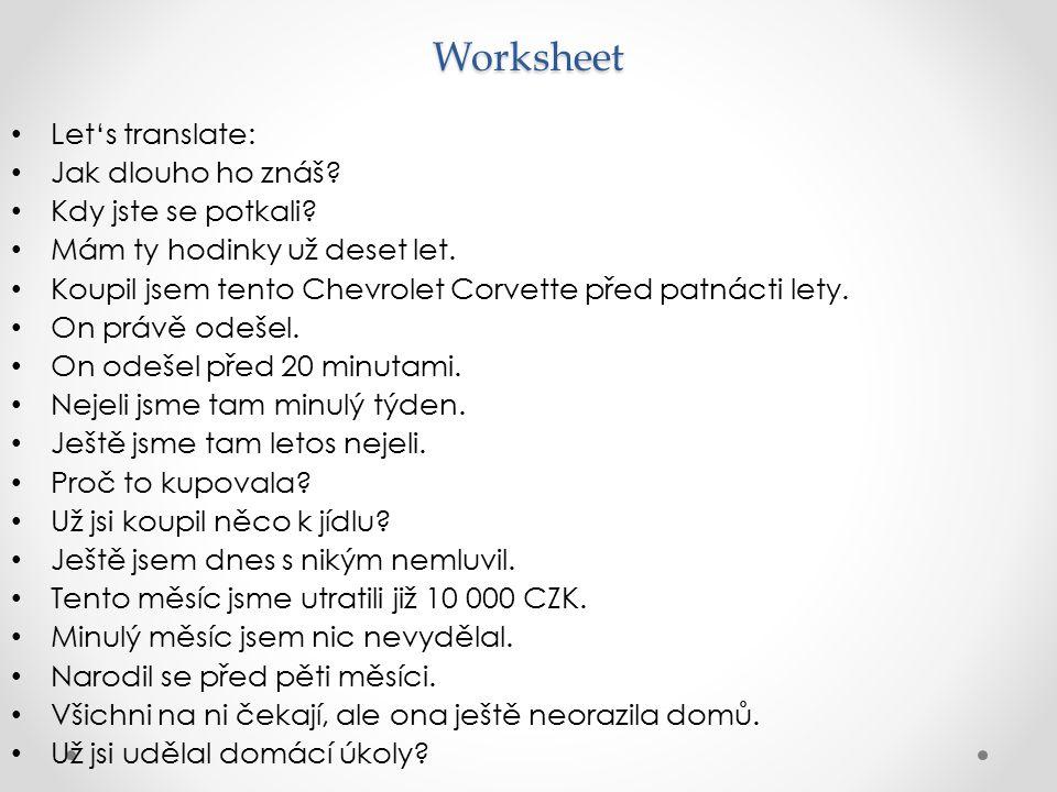 Worksheet Let's translate: Jak dlouho ho znáš? Kdy jste se potkali? Mám ty hodinky už deset let. Koupil jsem tento Chevrolet Corvette před patnácti le