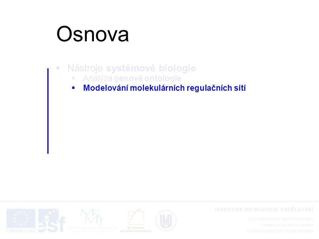  Nástroje systémové biologie  Analýza genové ontologie  Modelování molekulárních regulačních sítí Osnova
