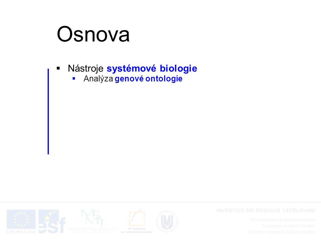  Nástroje systémové biologie  Analýza genové ontologie Osnova