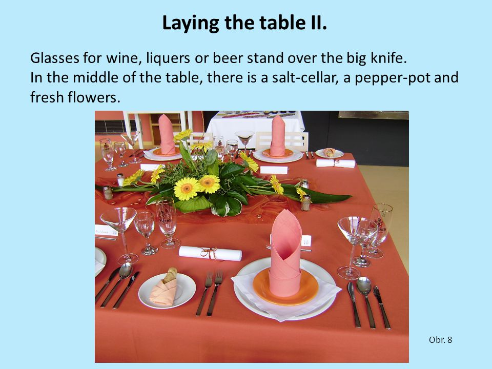 Laying the table II. Glasses for wine, liquers or beer stand over the big knife. In the middle of the table, there is a salt-cellar, a pepper-pot and
