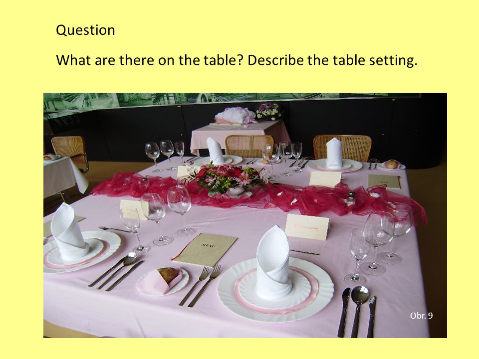 Question What are there on the table? Describe the table setting. Obr. 9