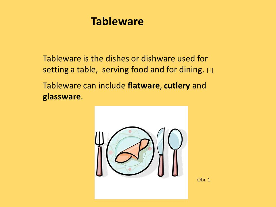 Tableware is the dishes or dishware used for setting a table, serving food and for dining.