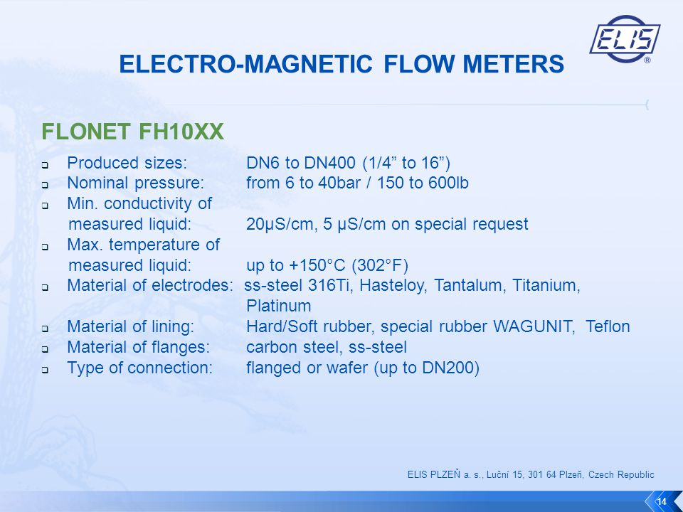 "FLONET FH10XX  Produced sizes: DN6 to DN400 (1/4"" to 16"")  Nominal pressure: from 6 to 40bar / 150 to 600lb  Min. conductivity of measured liquid:"
