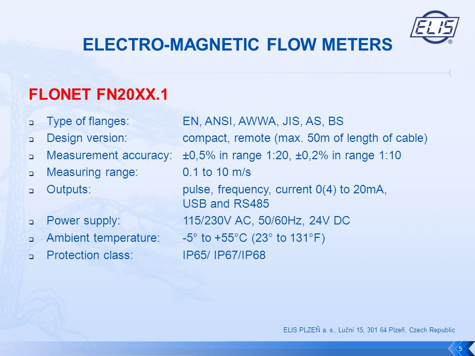 FLONET FN20XX.1  Type of flanges:EN, ANSI, AWWA, JIS, AS, BS  Design version: compact, remote (max. 50m of length of cable)  Measurement accuracy:±