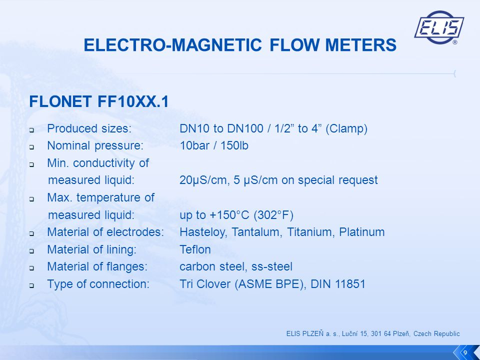 "FLONET FF10XX.1  Produced sizes: DN10 to DN100 / 1/2"" to 4"" (Clamp)  Nominal pressure: 10bar / 150lb  Min. conductivity of measured liquid: 20μS/cm"