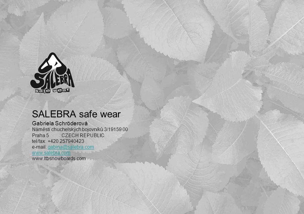 SALEBRA safe wear Gabriela Schröderová Náměstí chuchelských bojovníků 3/19159 00 Praha 5CZECH REPUBLIC tel/fax: +420 257940423 e-mail: gabina@salebra.com www.salebra.com www.ltbsnowboards.comgabina@salebra.com www.salebra.com