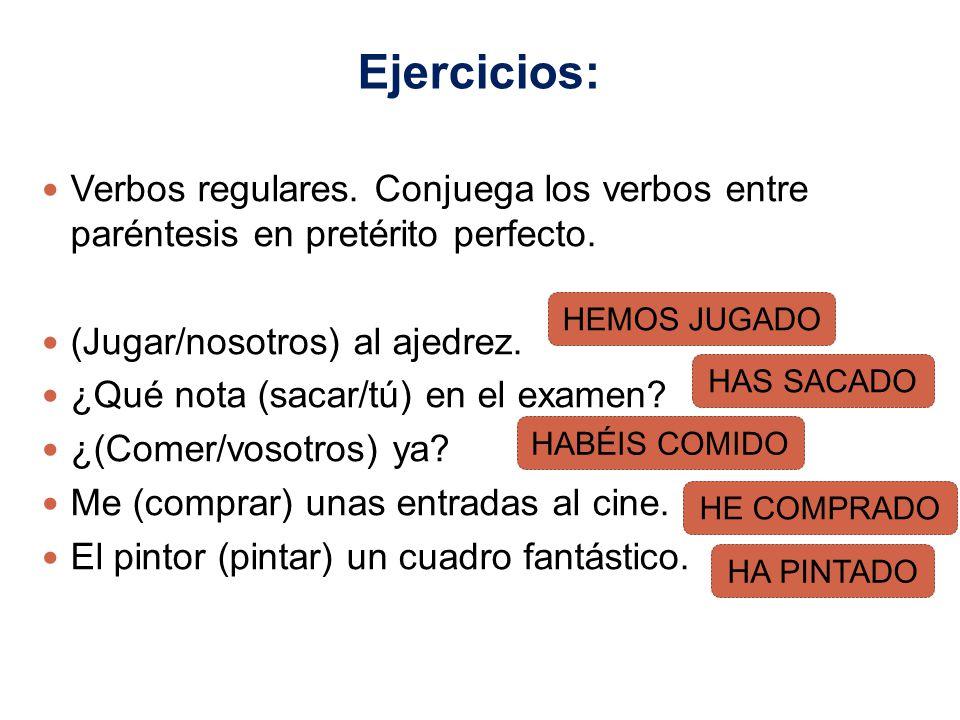 Ejercicios: Verbos regulares. Conjuega los verbos entre paréntesis en pretérito perfecto. (Jugar/nosotros) al ajedrez. ¿Qué nota (sacar/tú) en el exam