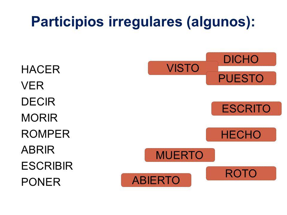 Participios irregulares (algunos): HACER VER DECIR MORIR ROMPER ABRIR ESCRIBIR PONER DICHO VISTO HECHO MUERTO ROTO ABIERTO ESCRITO PUESTO