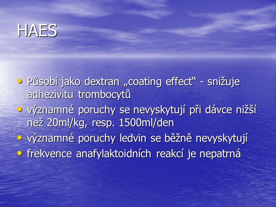 """HAES Působí jako dextran """"coating effect"""" - snižuje adhezivitu trombocytů Působí jako dextran """"coating effect"""" - snižuje adhezivitu trombocytů významn"""
