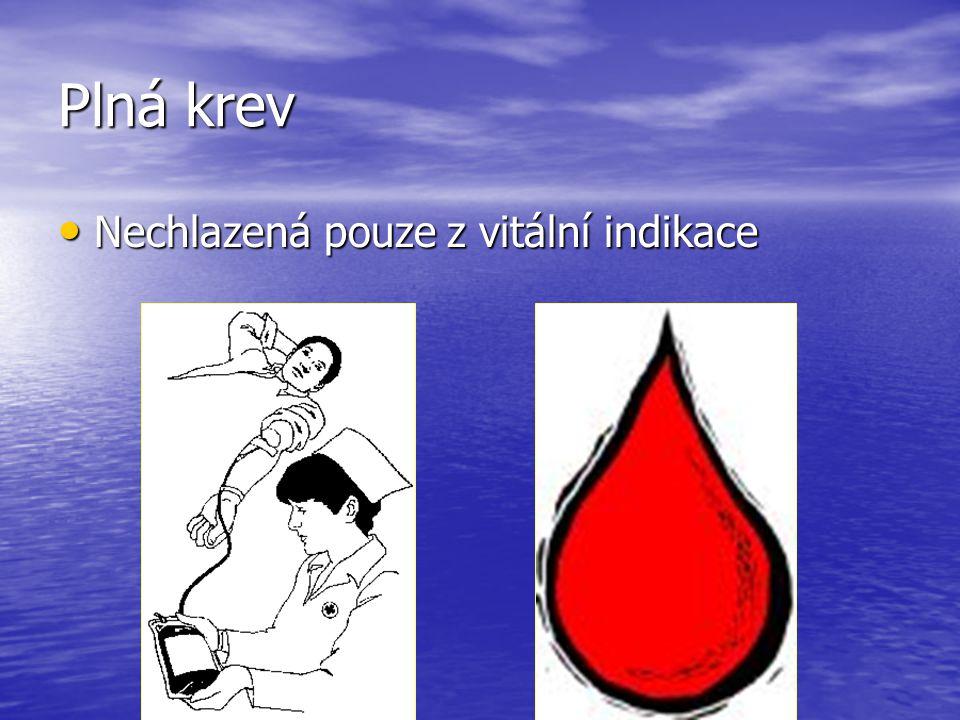 Plná krev Nechlazená pouze z vitální indikace Nechlazená pouze z vitální indikace