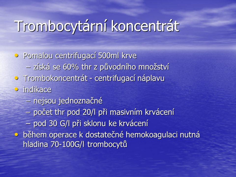 Trombocytární koncentrát Pomalou centrifugací 500ml krve Pomalou centrifugací 500ml krve –získá se 60% thr z původního množství Trombokoncentrát - cen