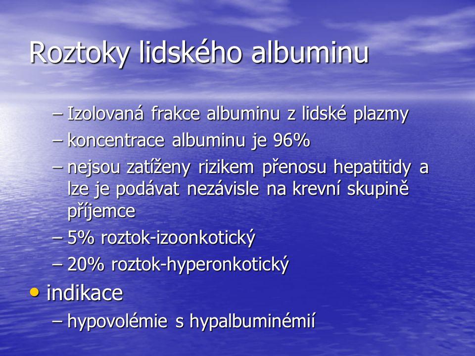 Roztoky lidského albuminu –Izolovaná frakce albuminu z lidské plazmy –koncentrace albuminu je 96% –nejsou zatíženy rizikem přenosu hepatitidy a lze je