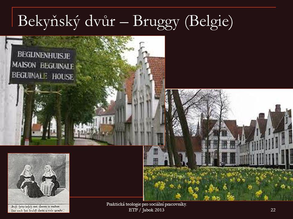 Bekyňský dvůr – Bruggy (Belgie) 3 Praktická teologie pro sociální pracovníky. ETF / Jabok 2013 22