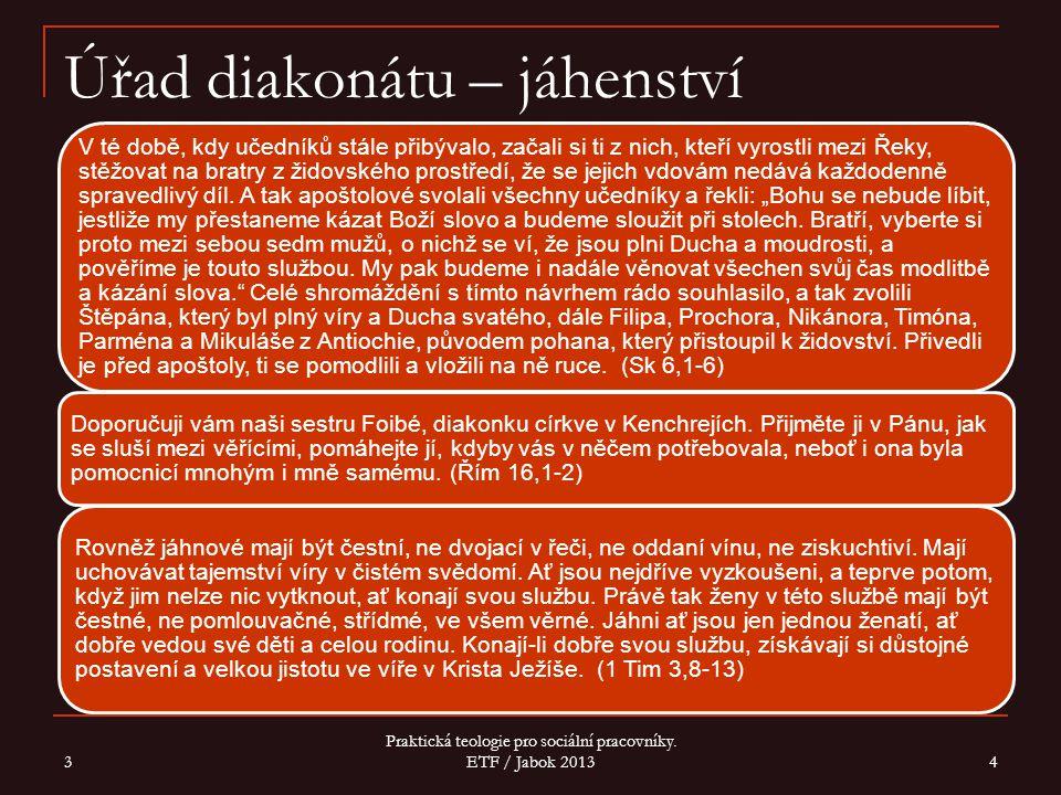 Úřad diakonátu – jáhenství V té době, kdy učedníků stále přibývalo, začali si ti z nich, kteří vyrostli mezi Řeky, stěžovat na bratry z židovského prostředí, že se jejich vdovám nedává každodenně spravedlivý díl.