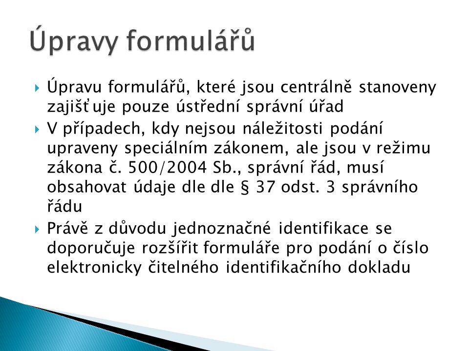  Úpravu formulářů, které jsou centrálně stanoveny zajišťuje pouze ústřední správní úřad  V případech, kdy nejsou náležitosti podání upraveny speciál