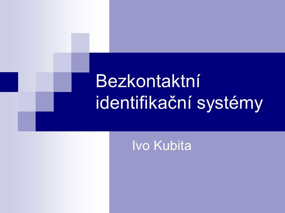 Bezkontaktní identifikační systémy Ivo Kubita