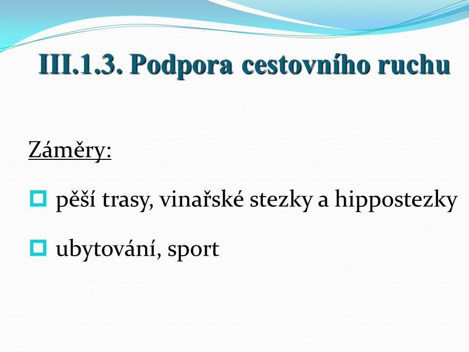 Záměry:  pěší trasy, vinařské stezky a hippostezky  ubytování, sport III.1.3.