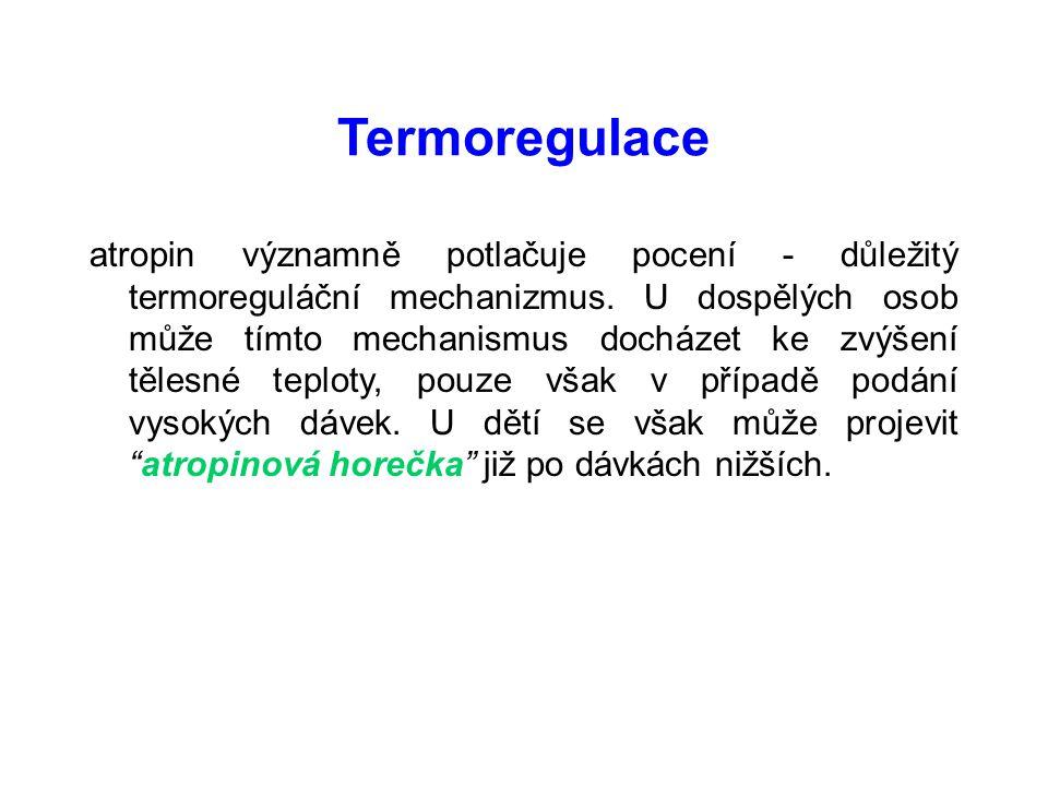 Termoregulace atropin významně potlačuje pocení - důležitý termoreguláční mechanizmus.