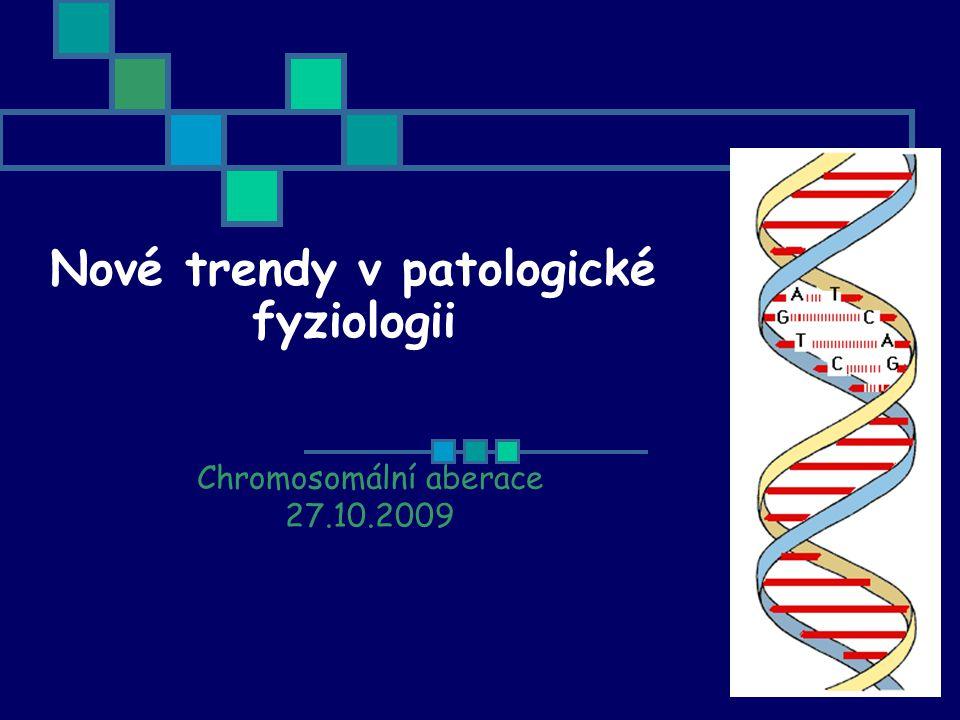 Nové trendy v patologické fyziologii Chromosomální aberace 27.10.2009
