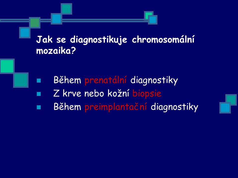 Jak se diagnostikuje chromosomální mozaika? Během prenatální diagnostiky Z krve nebo kožní biopsie Během preimplantační diagnostiky