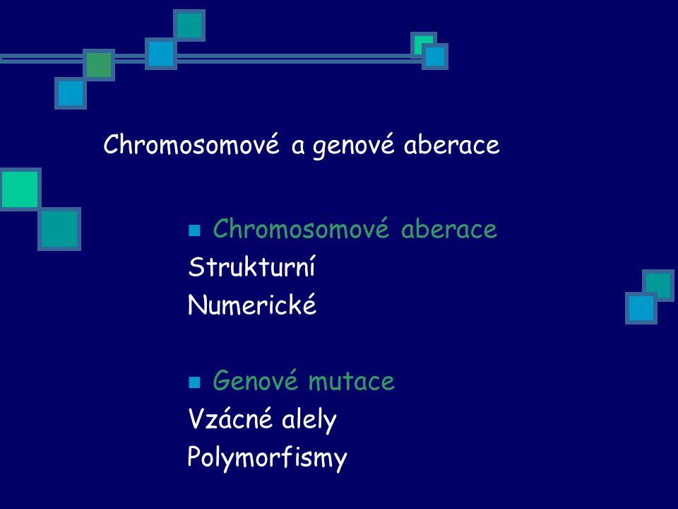 Chromosomové a genové aberace Chromosomové aberace Strukturní Numerické Genové mutace Vzácné alely Polymorfismy
