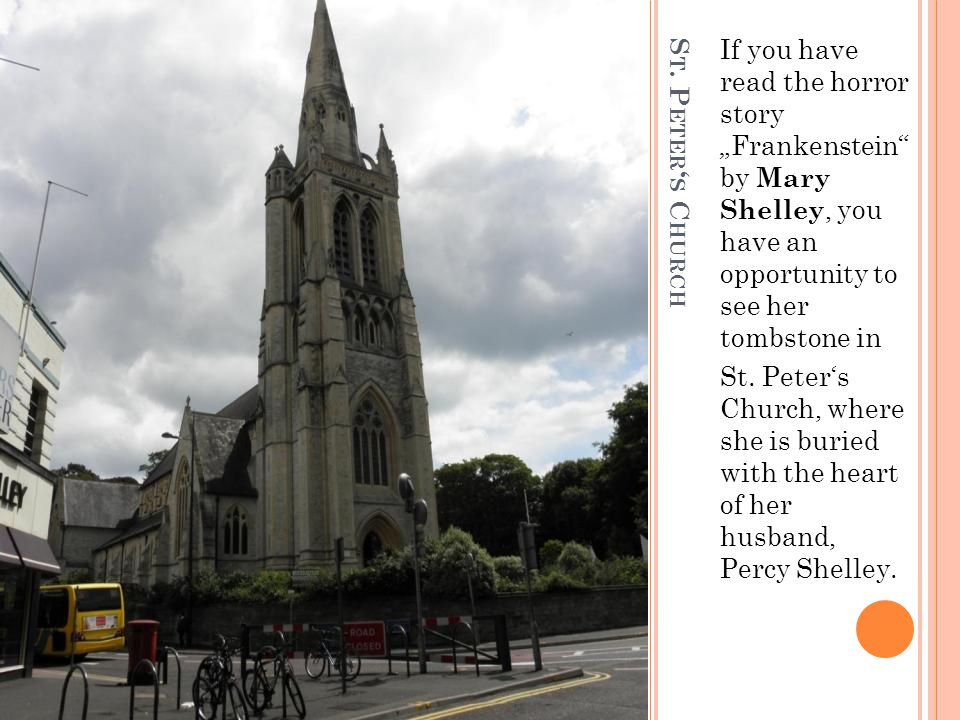 """S T. P ETER ' S C HURCH If you have read the horror story """"Frankenstein"""" by Mary Shelley, you have an opportunity to see her tombstone in St. Peter's"""
