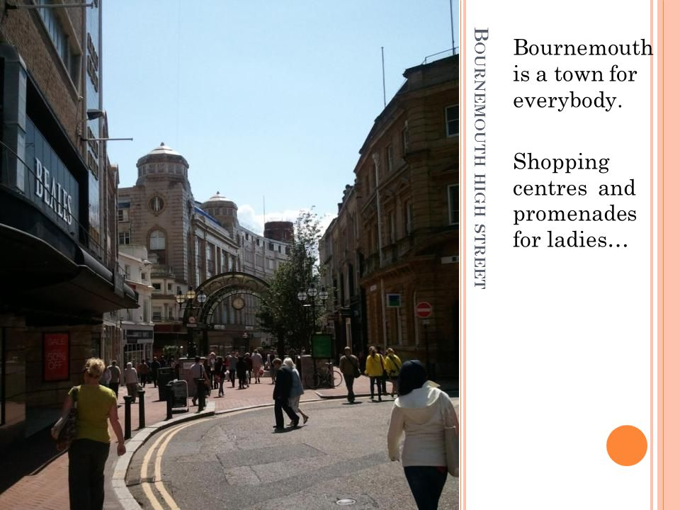 B OURNEMOUTH HIGH STREET Bournemouth is a town for everybody.
