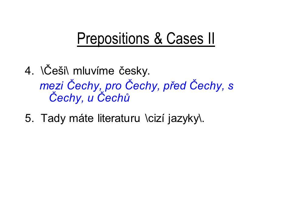 Prepositions & Cases II 4.\Češi\ mluvíme česky.