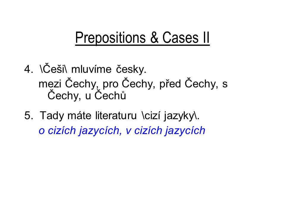 Prepositions & Cases II 4. \Češi\ mluvíme česky.