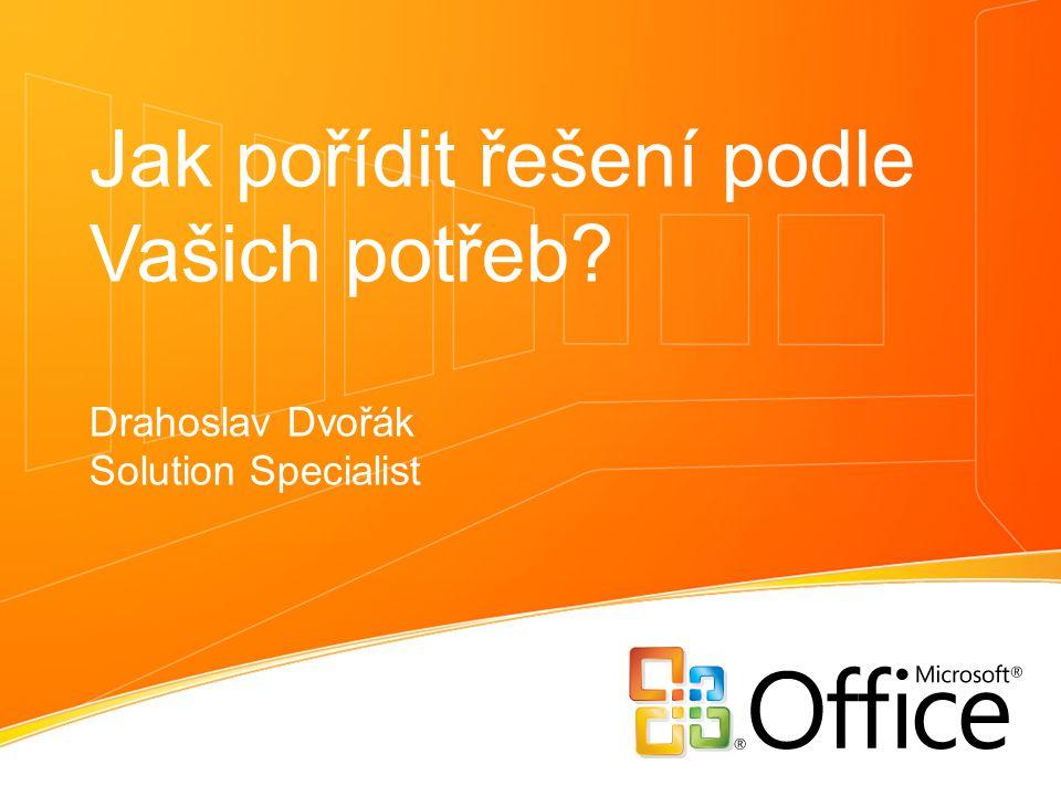 Jak pořídit řešení podle Vašich potřeb? Drahoslav Dvořák Solution Specialist