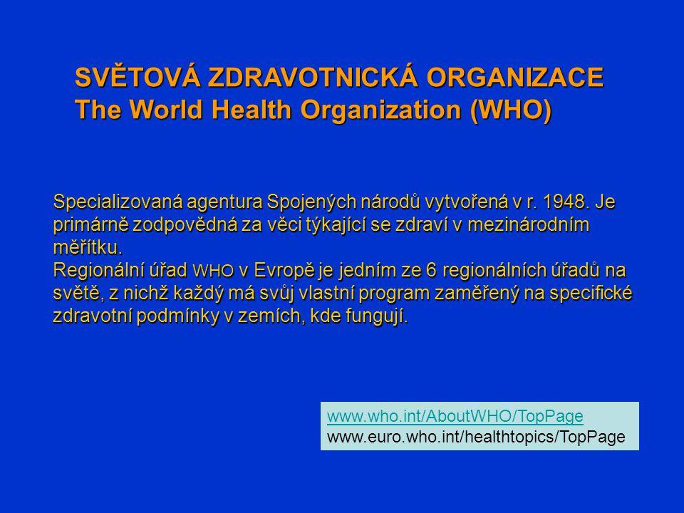 SVĚTOVÁ ZDRAVOTNICKÁ ORGANIZACE The World Health Organization (WHO) Specializovaná agentura Spojených národů vytvořená v r. 1948. Je primárně zodpověd