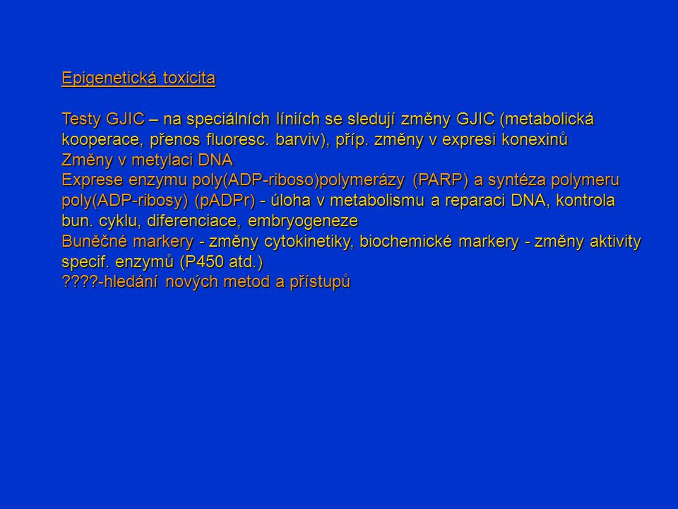 Epigenetická toxicita Testy GJIC – na speciálních líniích se sledují změny GJIC (metabolická kooperace, přenos fluoresc. barviv), příp. změny v expres