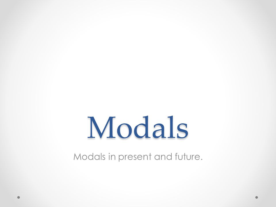 Modals Modals in present and future.